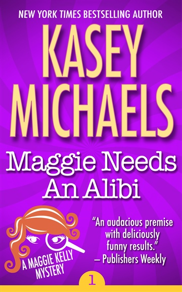 Maggie Needs An Alibi (Book One in the Maggie Kelly Mystery Series) by Kasey Michaels