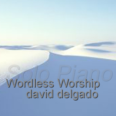 David Delgado : Wordless Worship (Solo Piano)
