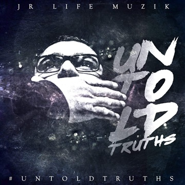 Untold Truths by JR Life Muzik