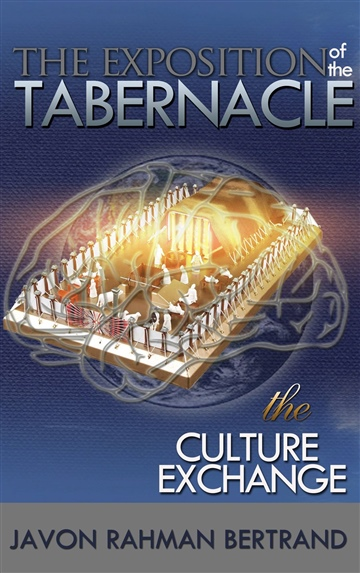 Javon Rahman Bertrand : The Exposition of the Tabernacle: The Culture Exchange