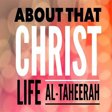 About That Christ Life - Al-Taheerah by L.O.W. Records (Light Of the World)