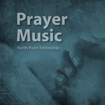 North Point Fellowship - Prayer Music :: Free Stream