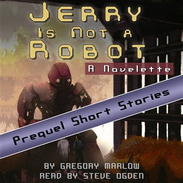 "Audiobook - ""Jerry is Not a Robot"" Prequel Short Stories"