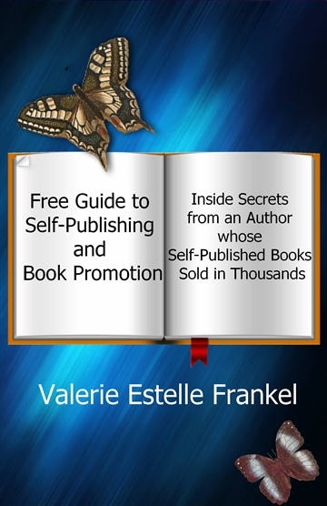 Valerie Estelle Frankel : Free Guide to Self-Publishing and Book Promotion: Inside Secrets from an Author Whose Self-Published Books Sold in Thousands