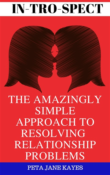 IN-TRO-SPECT - The Amazingly Simple Approach To Resolving Relationship Problems