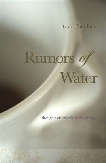 L.L. Barkat : Rumors of Water: Thoughts on Creativity & Writing (Excerpt)