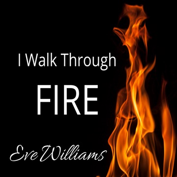 I Walk Through Fire