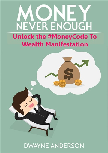 Dwayne Anderson : Unlocking the #MoneyCode  to Wealth Manifestation