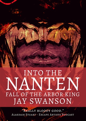 Jay Swanson : Into the Nanten: Fall of the Arbor King (Journal Two)