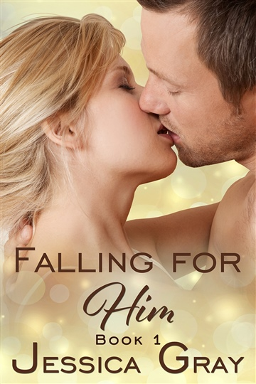 Jessica Gray : Falling for Him 1