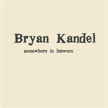 Bryan Kandel : somewhere in between