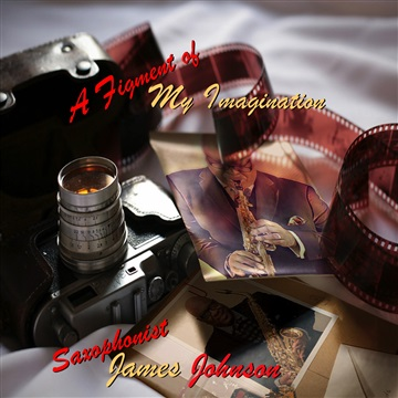 A Figment of My Imagination by Saxophonist James Johnson
