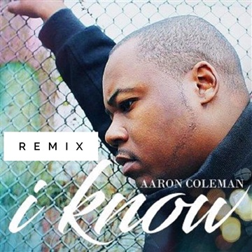 I Know Remix - Aaron Coleman by L.O.W. Records (Light Of the World)