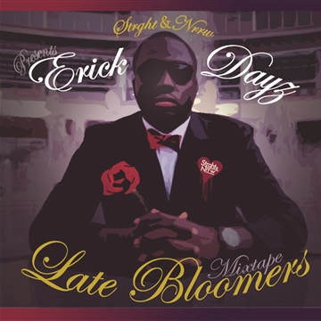 """Erick Dayz """"Late Bloomers"""" by Strght & Nrrw"""