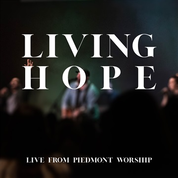 Living Hope- Live from Piedmont Worship by Piedmont Worship