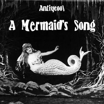 Antiqcool : A Mermaid's Song (Cabin Fever Single)
