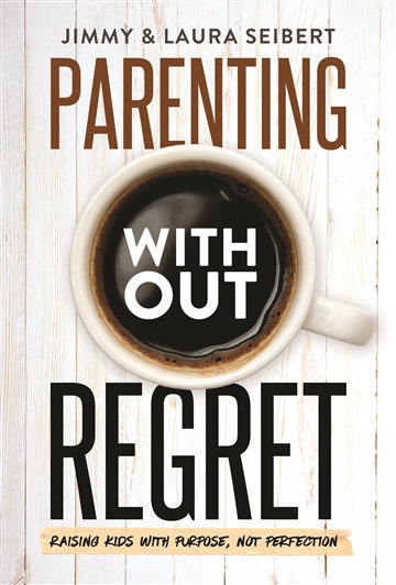 Jimmy & Laura Seibert : Parenting Without Regret