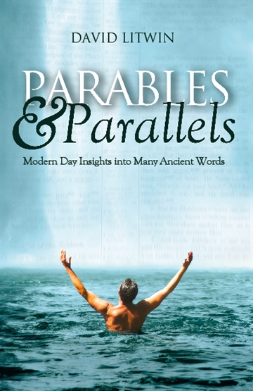 David W Litwin : Parables & Parallels: Modern Day Insights into Many Ancient Words