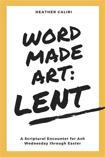 Heather Caliri : Word Made Art: Lent