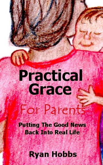 Ryan Hobbs : Practical Grace For Parents