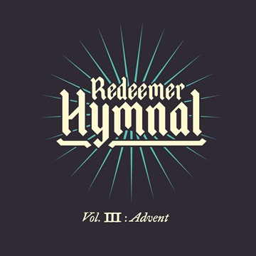 Redeemer Christian Church : Redeemer Hymnal Vol. 3 Advent