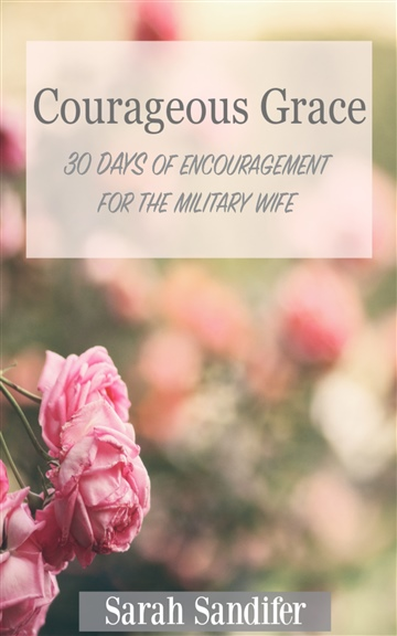 Courageous Grace: 30 Days of Encouragement for the Military Wife