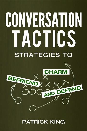 Patrick King : Conversation Tactics: Strategies to Charm, Befriend, and Defend