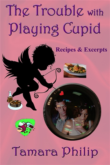 Tamara Philip : Recipes and Excerpts The Trouble with Playing Cupid