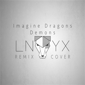 LNYX : LNYX Remix/Cover: Demons- Imagine Dragons