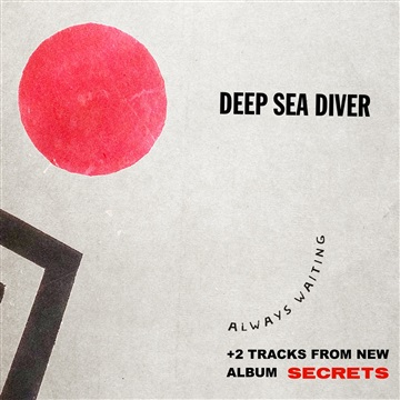 Deep Sea Diver : Always Waiting EP+ New Album Sampler