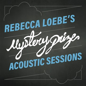 Mystery Prize Acoustic Sessions by Rebecca Loebe