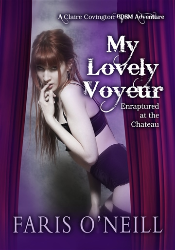 Faris O'Neill : My Lovely Voyeur: Enraptured at the Chateau-A Claire Covington BDSM Adventure