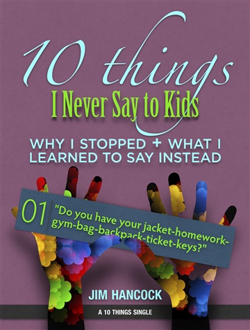 Do You Have Your Jacket-Homework-Gym-Bag-Backpack-Ticket-Keys? | 10 Things I Never Say to Kids | Thing 01