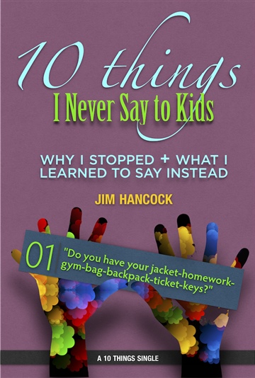 10 Things I Never Say to Kids | Thing 01 | Do you have your jacket-homework-gym-bag-backpack-ticket-keys?