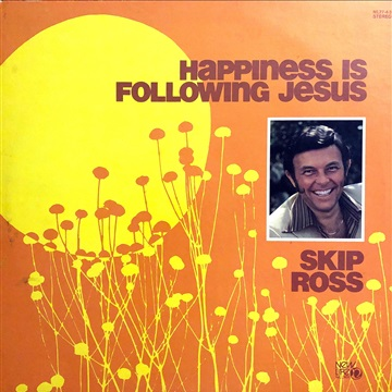 HAPPINESS IS FOLLOWING JESUS by Skip Ross