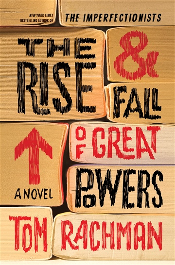 Tom Rachman : The Rise & Fall of Great Powers (75 Page Sampler)