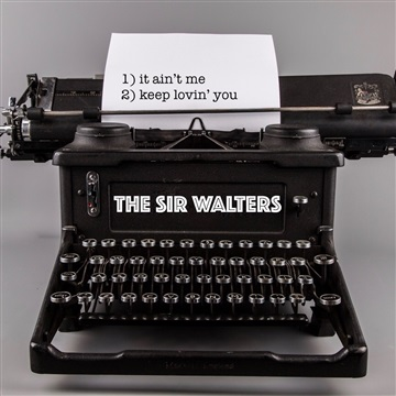 The Sir Walters : It Ain't Me