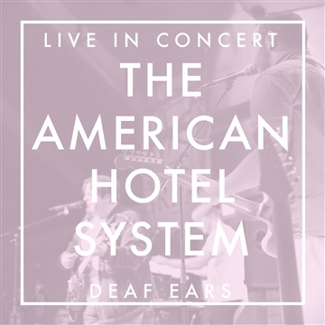 Deaf Ears (Live on 12/08/17) by The American Hotel System