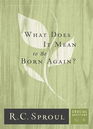 R.C. Sproul : What Does It Mean to Be Born Again?