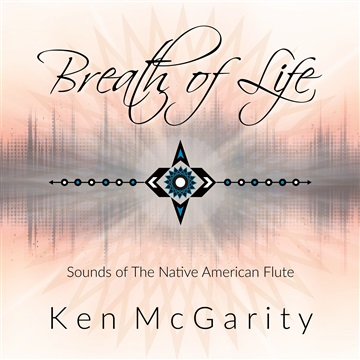 Breath of Life - Sounds of The Native American Flute by Ken McGarity