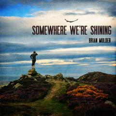 Somewhere We're Shining by Brian Mulder