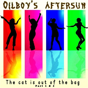 Oilboy's aftersun : The cat is out of the bag part 1 and 2