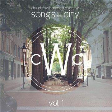 Charlottesville Worship Collective : Songs for the City, Vol. 1