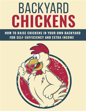 Backyard Chicken: How to Raise Chickens in Your Own Backyard for Self-Sufficiency and Extra Income