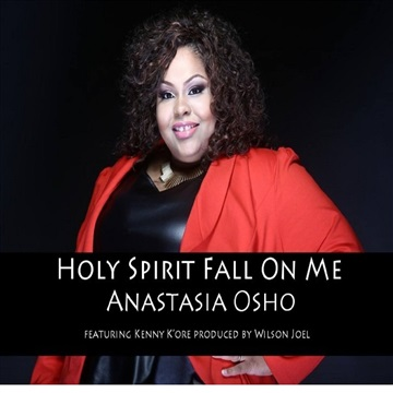 Holy Spirit Fall On Me feat. Kenny K'ore by Anastasia Osho