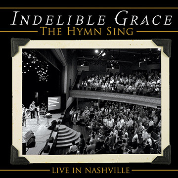 Indelible Grace Music : The Hymn Sing: Live In Nashville (sampler)