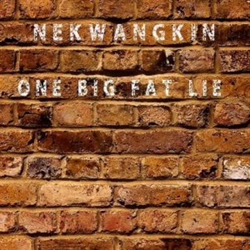 Nekwangkin : One big fat lie