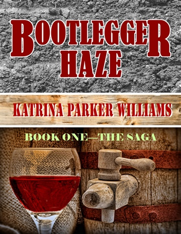 Katrina Parker Williams : Bootlegger Haze (The Saga)--Book One
