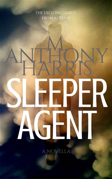 Sleeper Agent by M. Anthony Harris