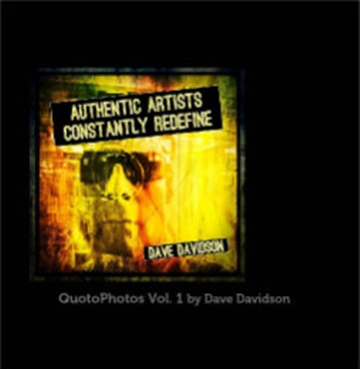 Dave Davidson : Quotophotos Vol. 1 Authentic Artists Constantly Redefine